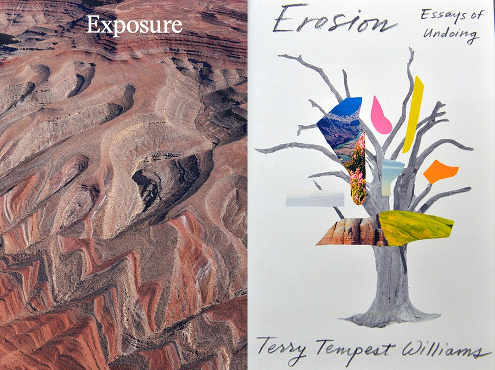 """Left: Exposure was created by Fazal Sheikh and Terry Tempest Williams in connection with the Citizen's Rally held at the Utah state Capitol in Salt Lake City on Saturday, Dec. 2, 2017, in support of Bears Ears National Monument. Twelve thousand posters were passed out; the artists also created a digital version slightly different from the physical tract and poster. Right: """"Erosion"""" is Terry Tempest Williams' latest book."""