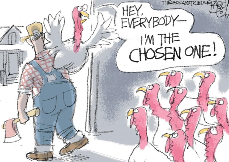 "(Pat Bagley | The Salt Lake Tribune) This cartoon, titled ""The Chosen One,"" appears in The Salt Lake Tribune on Thursday, Nov. 28, 2019."